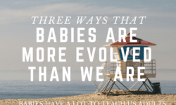 babies are more evolved than we are