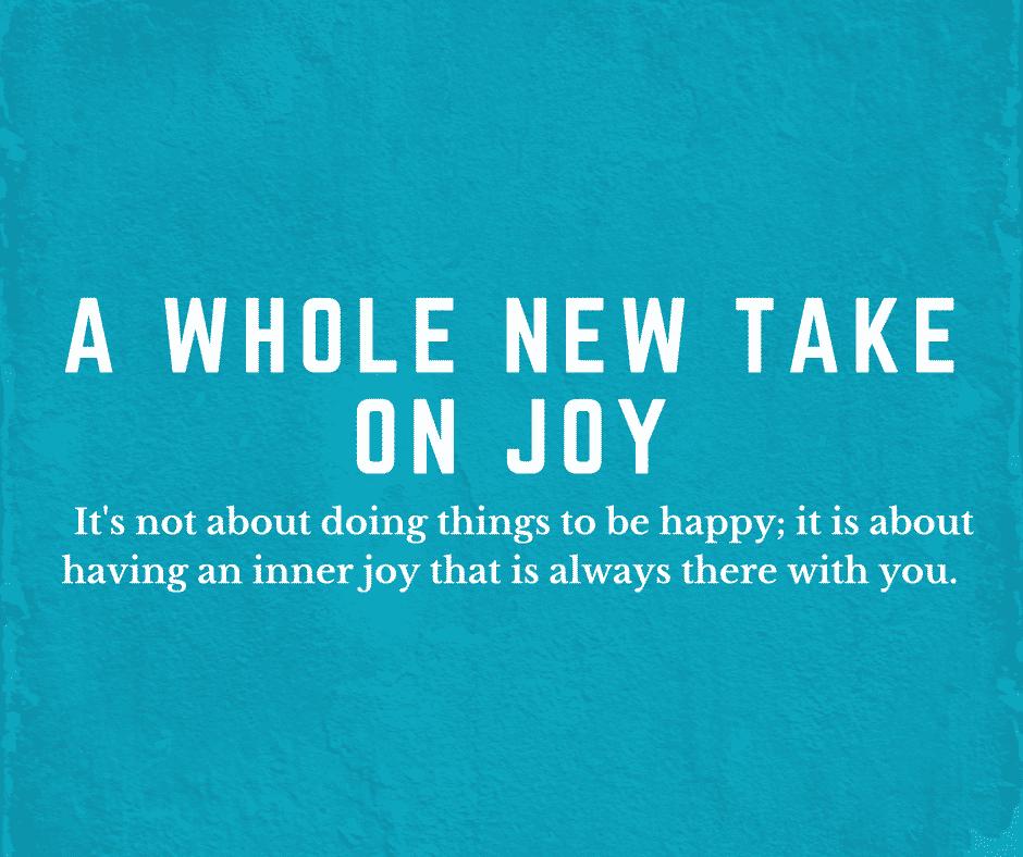 a whole new take on joy