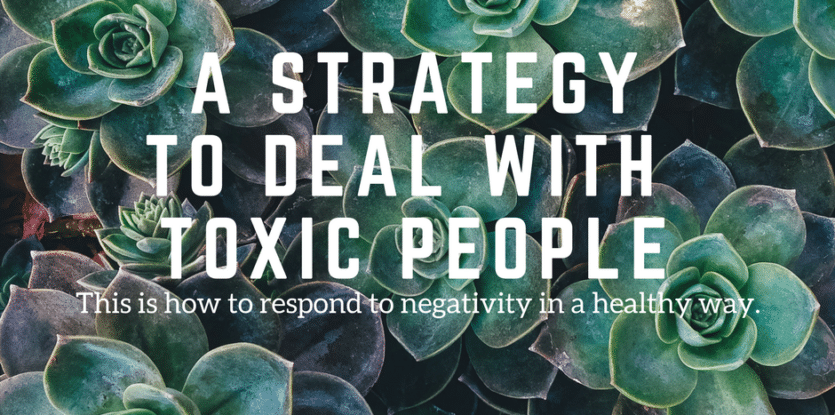 A Strategy to Deal With Toxic People - The Meaningful Life Center