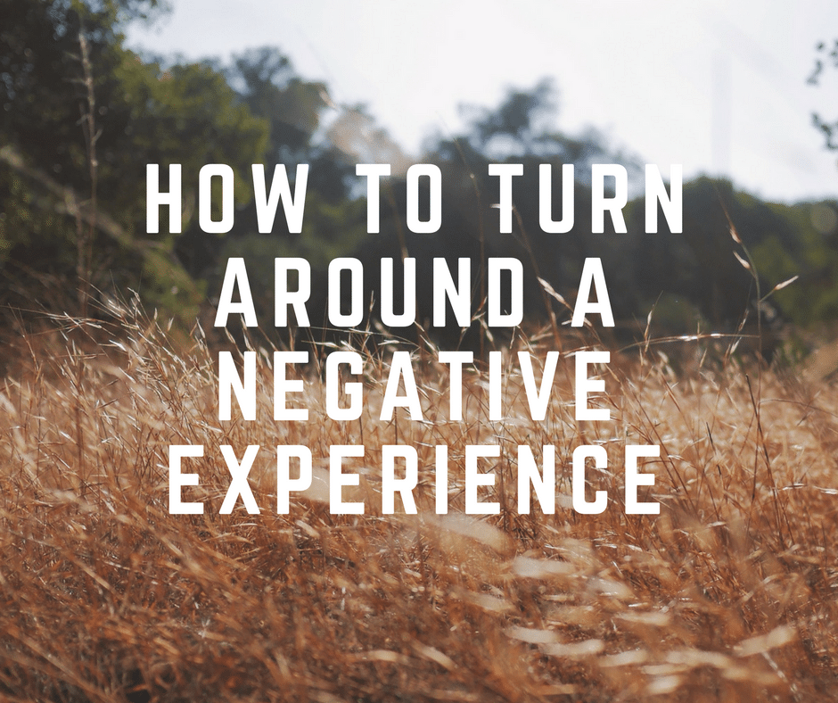 how to turn around a negative experience