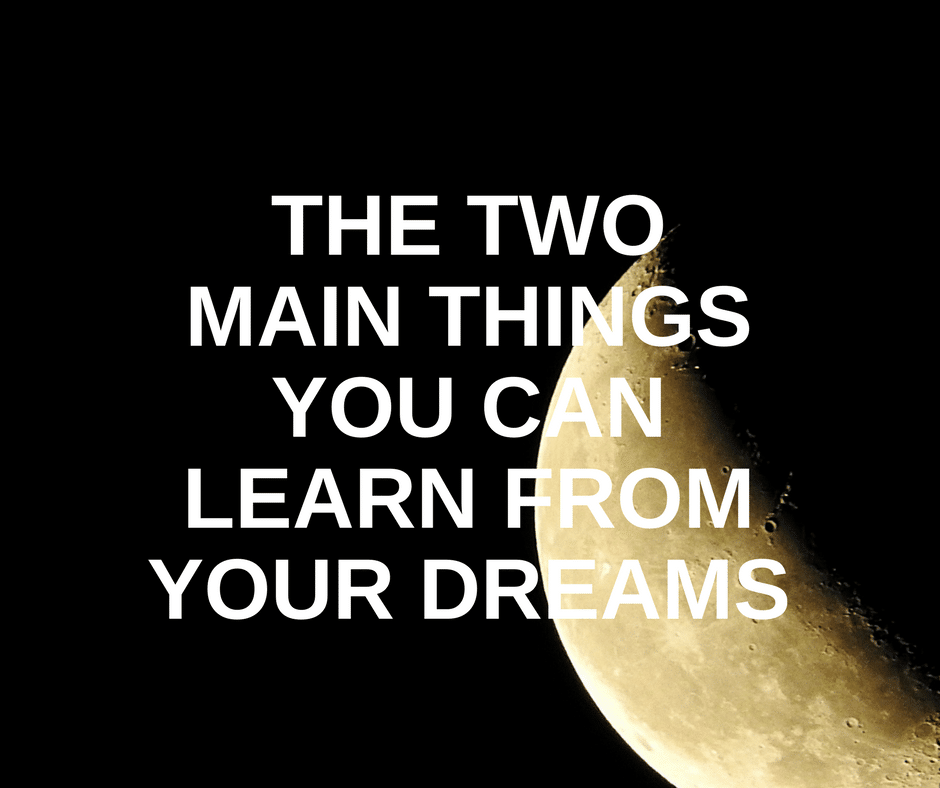 The Two Main Things You Can Learn From Your Dreams