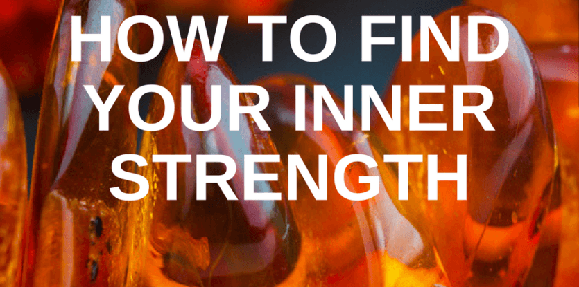 How to Find Your Inner Strength - The Meaningful Life Center