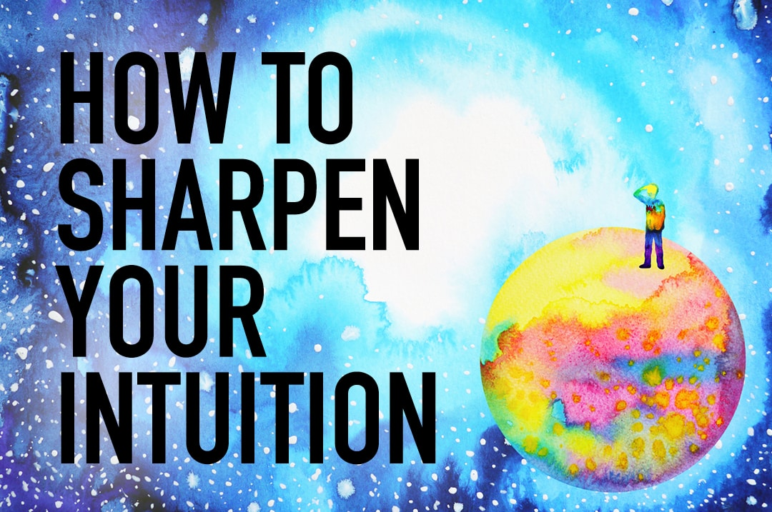 How to Sharpen Your Intuition