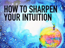 How to Sharpen Your Intuition - The Meaningful Life Center